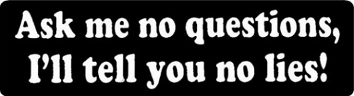 Ask Me No Questions I'll Tell You No Lies Motorcycle Helmet Sticker