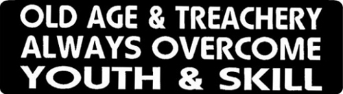 OLD AGE & TREACHERY ALWAYS OVERCOME YOUTH & SKILL HELMET STICKER