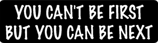 """But You Can Be Next/"""" Helmet Sticker NEW /""""You Can/'t Be First"""