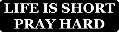 Life Is Short Pray Hard Motorcycle Helmet Sticker