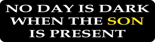 NO DAY IS DARK WHEN THE SON IS PRESENT HELMET STICKER