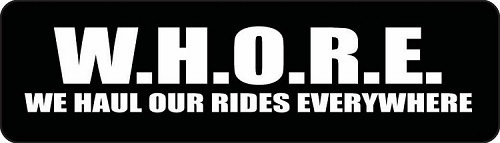 W.H.O.R.E. We Haul Our Rides Everywhere Motorcycle Helmet Sticker