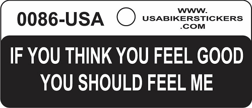 If You Think You Feel Good You Should Feel Me Motorcycle Helmet Sticker