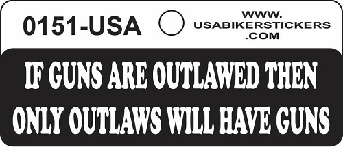 If Guns Are Outlawed Then Only Outlaws Will Have Guns Motorcycle Helmet Sticker