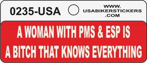 A WOMAN WITH PMS & ESP IS A BITCH THAT KNOWS EVERYTHING HELMET STICKER