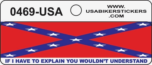 CONFEDERATE FLAG IF I HAVE TO EXPLAIN YOU WOULDN'T UNDERSTAND HELMET STICKER