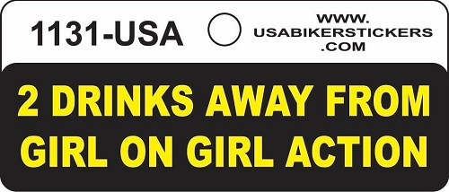 2 DRINKS AWAY FROM GIRL ON GIRL ACTION HELMET STICKER