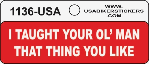 I Taught Your Ol' Man That Thing You Like Motorcycle Helmet Sticker