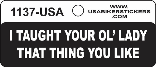 I Taught Your Ol' Lady That Thing You Like Motorcycle Helmet Sticker