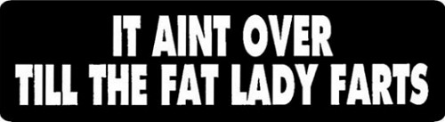 It Ain't Over Till The Fat Lady Farts Motorcycle Helmet Sticker