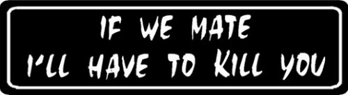 If We Mate I'll Have To Kill You Motorcycle Helmet Sticker