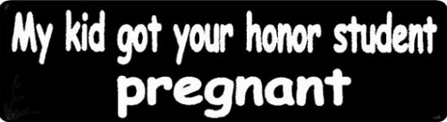 My Kid Got Your Honor Student Pregnant Motorcycle Helmet Sticker