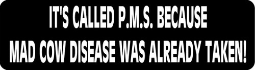 IT'S CALLED P.M.S. BECAUSE MAD COW DISEASE WAS ALREADY TAKEN HELMET STICKER